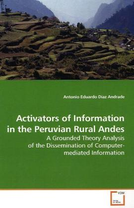 Activators of Information in the Peruvian Rural Andes - A Grounded Theory Analysis of the Dissemination of  Computer-mediated Information