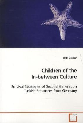 Children of the In-between Culture - Survival Strategies of Second Generation Turkish  Returnees from Germany