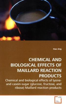 CHEMICAL AND BIOLOGICAL EFFECTS OF MAILLARD  REACTION PRODUCTS - Chemical and biological effects of lysine- and  casein-sugar (glucose, fructose, and ribose)  Maillard reaction products