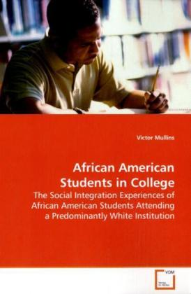 African American Students in College - The Social Integration Experiences of African  American Students Attending a Predominantly White  Institution