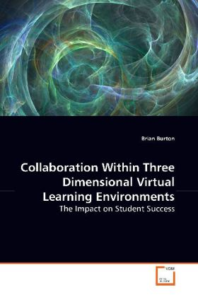 Collaboration Within Three Dimensional Virtual Learning Environments - The Impact on Student Success