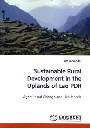 Sustainable Rural Development in the Uplands of Lao PDR - Agricultural Change and Livelihoods