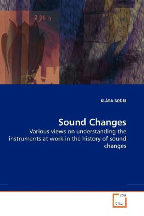 Sound Changes - Various views on understanding the instruments at work in the history of sound changes