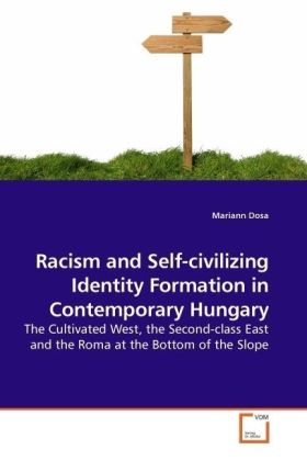 Racism and Self-civilizing Identity Formation in Contemporary Hungary - The Cultivated West, the Second-class East and the Roma at the Bottom of the Slope