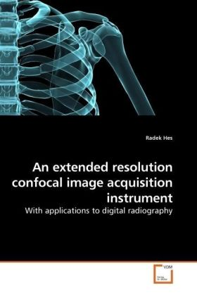 An extended resolution confocal image acquisition instrument - With applications to digital radiography