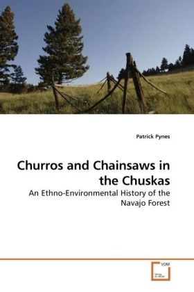 Churros and Chainsaws in the Chuskas - An Ethno-Environmental History of the Navajo Forest