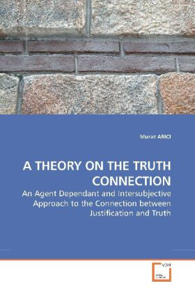 A THEORY ON THE TRUTH CONNECTION - An Agent Dependant and Intersubjective Approach to the Connection between Justification and Truth