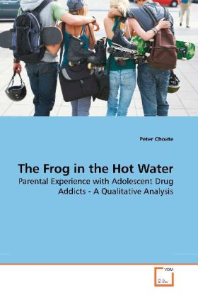 The Frog in the Hot Water - Parental Experience with Adolescent Drug Addicts - A Qualitative Analysis