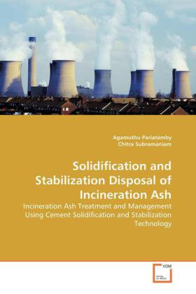 Solidification and Stabilization Disposal of Incineration Ash - Incineration Ash Treatment and Management Using Cement Solidification and Stabilization Technology