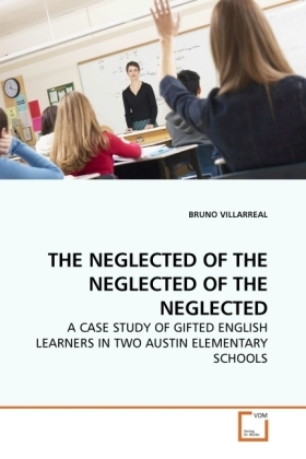 THE NEGLECTED OF THE NEGLECTED OF THE NEGLECTED - A CASE STUDY OF GIFTED ENGLISH LEARNERS IN TWO AUSTIN ELEMENTARY SCHOOLS