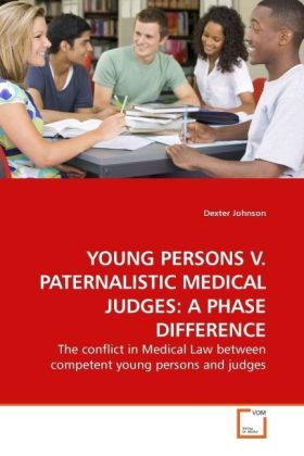YOUNG PERSONS V. PATERNALISTIC MEDICAL JUDGES: A PHASE DIFFERENCE - The conflict in Medical Law between competent young persons and judges