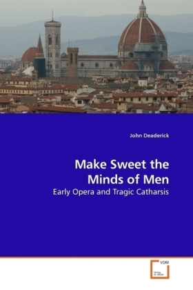 Make Sweet the Minds of Men - Early Opera and Tragic Catharsis