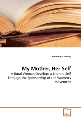 My Mother, Her Self - A Rural Woman Develops a Literate Self Through the Sponsorship of the Women's Movement