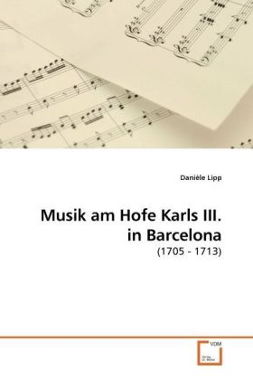 Musik am Hofe Karls III. in Barcelona - (1705 - 1713)