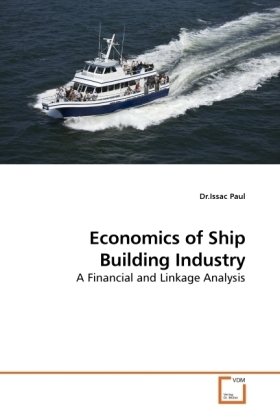 Economics of Ship Building Industry - A Financial and Linkage Analysis