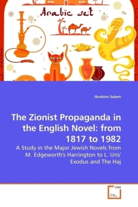 The Zionist Propaganda in the English Novel: from 1817 to 1982 - A Study in the Major Jewish Novels from M. Edgeworth's Harrington to L. Uris' Exodus and The Haj