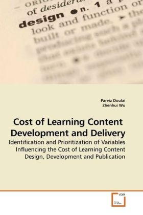 Cost of Learning Content Development and Delivery - Identification and Prioritization of Variables Influencing the Cost of Learning Content Design, Development and Publication