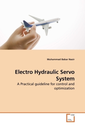 Electro Hydraulic Servo System - A Practical guideline for control and optimization