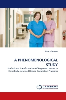 A PHENOMENOLOGICAL STUDY - Professional Transformation Of Registered Nurses In Complexity-Informed Degree Completion Programs