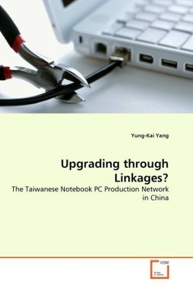 Upgrading through Linkages? - The Taiwanese Notebook PC Production Network in China