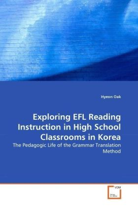 Exploring EFL Reading Instruction in High School Classrooms in Korea - The Pedagogic Life of the Grammar Translation Method
