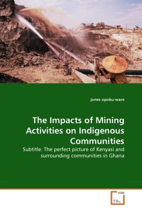 The Impacts of Mining Activities on Indigenous Communities - Subtitle: The perfect picture of Kenyasi and surrounding communities in Ghana