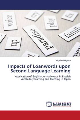 Impacts of Loanwords upon Second Language Learning - Application of English-derived words in English vocabulary learning and teaching in Japan