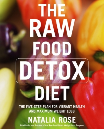 The Raw Food Detox Diet - The Five-Step Plan for Vibrant Health and Maximum Weight Loss