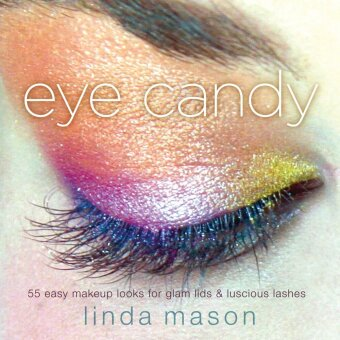 eye candy - 55 easy makeup looks for glam lids and luscious lashes