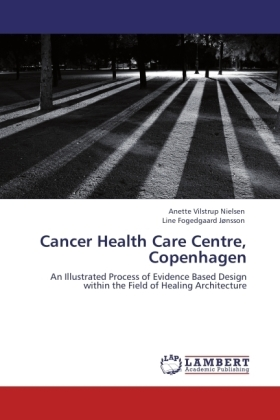 Cancer Health Care Centre, Copenhagen - An Illustrated Process of Evidence Based Design within the Field of Healing Architecture