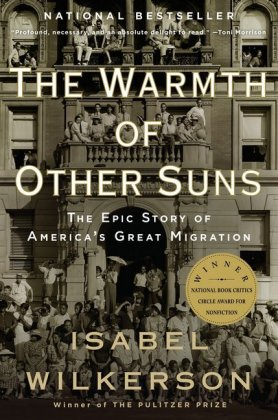 The Warmth of Other Suns - The Epic Story of America's Great Migration. Winner of the Anisfield-Wolf Book Award 2011, Hurston/Wright Legacy Award 2011,  Mark Lynton History Prize 2011, NAACP Image Award 2010, National Book Critics Circle Awards 2010, New