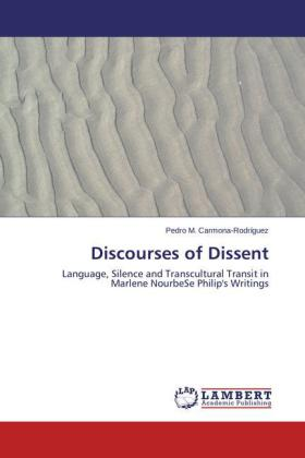 Discourses of Dissent - Language, Silence and Transcultural Transit in Marlene NourbeSe Philip's Writings