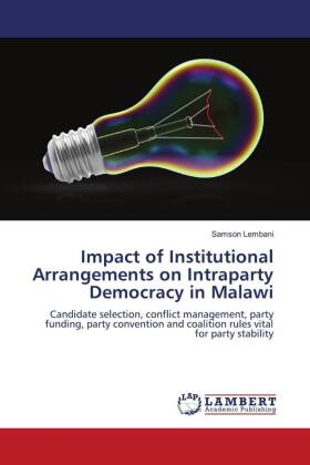 Impact of Institutional Arrangements on Intraparty Democracy in Malawi - Candidate selection, conflict management, party funding, party convention and coalition rules vital for party stability