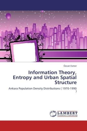Information Theory, Entropy and Urban Spatial Structure - Ankara Population Density Distributions ( 1970-1990 )