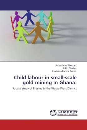 Child labour in small-scale gold mining in Ghana: - A case study of Prestea in the Wassa West District