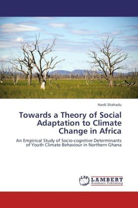 Towards a Theory of Social Adaptation to Climate Change in Africa - An Empirical Study of Socio-cognitive Determinants of Youth Climate Behaviour in Northern Ghana