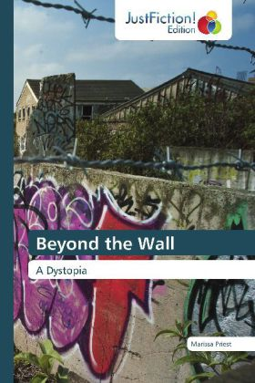 Beyond the Wall - A Dystopia
