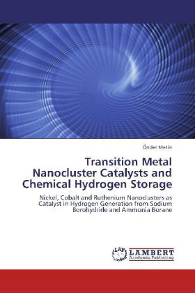 Transition Metal Nanocluster Catalysts and Chemical Hydrogen Storage - Nickel, Cobalt and Ruthenium Nanoclusters as Catalyst in Hydrogen Generation from Sodium Borohydride and Ammonia Borane