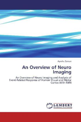 An Overview of Neuro Imaging - An Overview of Neuro Imaging and Analysis of Event-Related Response of Human Visual and Motor Cortex With fMRI
