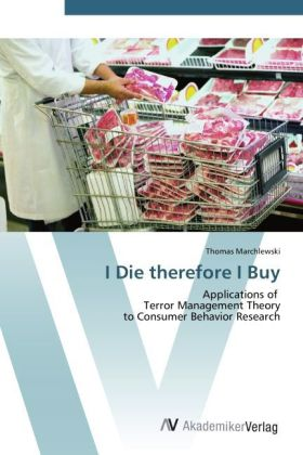 I Die therefore I Buy - Applications of Terror Management Theory to Consumer Behavior Research