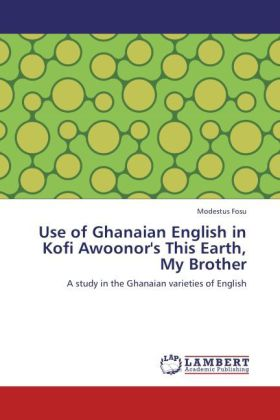 Use of Ghanaian English in Kofi Awoonor's This Earth, My Brother - A study in the Ghanaian varieties of English