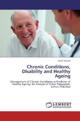 Chronic Conditions, Disability and Healthy Ageing - Management of Chronic Conditions as Predictor of Healthy Ageing: An Analysis of Urban Population, Lahore, Pakistan