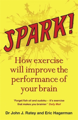 Spark!. Superfaktor Bewegung, englische Ausgabe - How exercise will improve the performance of your brain