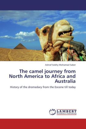 The camel journey from North America to Africa and Australia - History of the dromedary from the Eocene till today
