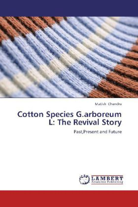 Cotton Species G.arboreum L: The Revival Story - Past,Present and Future