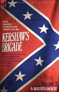 Dickert, D. Augustus: Kershaw´s Brigade - volume 1 - South Carolina´s Regiments in the American Civil War - Manassas, Seven Pines, Sharpsburg (Antietam), Fredricksburg, Chancellorsville, Gettysburg, Chickamauga, Chattanooga, Fort Sanders Bean