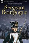 Bourgogne, Adrien: Sergeant Bourgogne - with Napoleon´s Imperial Guard in the Russian campaign and on the retreat from Moscow 1812 - 13