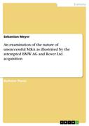 Meyer, Sebastian: An examination of the nature of unsuccessful M A as illustrated by the attempted BMW AG and Rover Ltd. acquisition