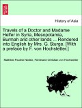 Nostitz, Mathilde Pauline;Hochstetter, Ferdinand Christian Von: Travels of a Doctor and Madame Helfer in Syria, Mesopotamia, Burmah and other lands ... Rendered into English by Mrs. G. Sturge. [With a preface by F. von Hochstetter.] Vol. II