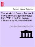 Bacon, Francis;Montagu, Basil;Wood, William: The Works of Francis Bacon. A new edition: by Basil Montagu, Esq. With a portrait from a miniature by Nicholas Hilliard, vol. VI, a new edition.